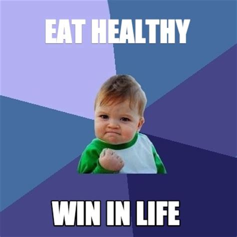 Eat Healthy Meme - meme creator eat healthy win in life meme generator at