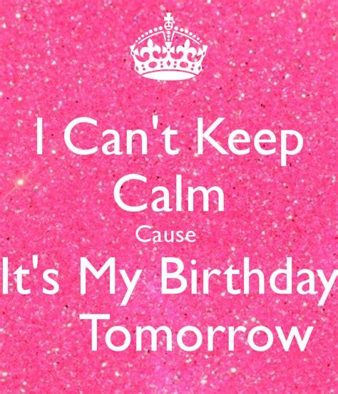 Imagenes De Keep Calm Tomorrow It S My Birthday | i can t keep calm cause it s my birthday tomorrow keep
