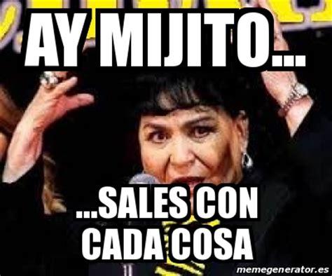 Carmen Salinas Meme Generator - meme personalizado ay mijito sales con cada cosa