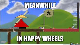 Meanwhile in happy wheels by chr00333 meme center