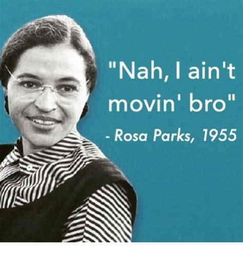 Rosa Parks Meme - nah i ain t movin bro rosa parks 1955 funny meme on sizzle