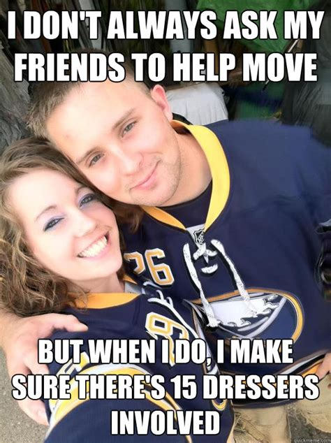 Funny Memes About Couples - i don t always ask my friends to help move but when i do