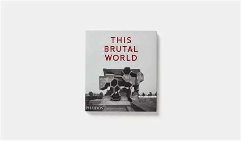 this brutal world this brutal world architecture phaidon store