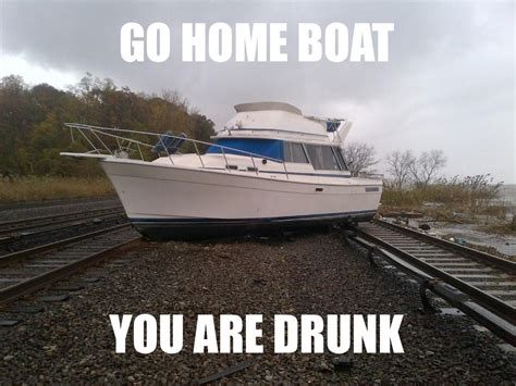the boat drunks image 427289 go home you are drunk know your meme