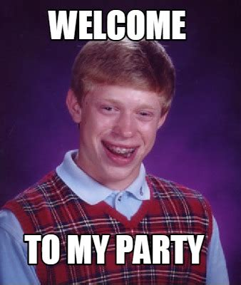 Meme My Photo - meme creator welcome to my party meme generator at
