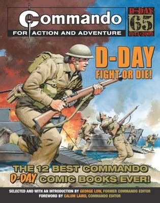 the greatest fight in the world books quot commando quot d day fight or die by george low calum laird