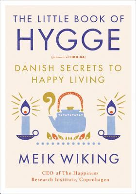 hygge discovering the of happiness how to live cozily and enjoy ã s simple pleasures books the book of hygge secrets to happy living