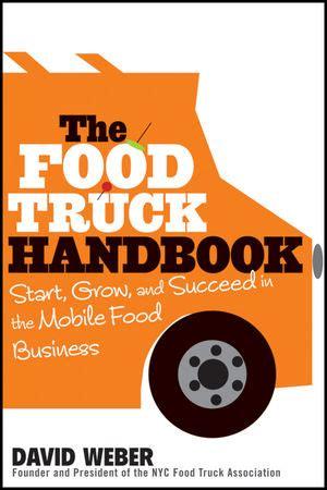 Pdf Food Truck Handbook Succeed Business by Wiley The Food Truck Handbook Start Grow And Succeed
