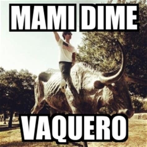 imagenes para mi novio vaquero meme personalizado mami dime vaquero 690042