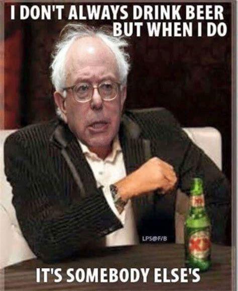 I Don T Always Meme - i don t always drink beer funny bernie sanders meme