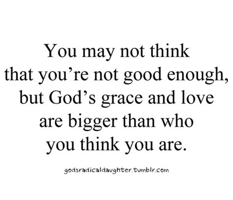 being as a picture of god s grace books quotes about not being enough for him quotesgram