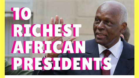 top 10 richest presidents in africa 2017 10 richest presidents in africa 2017 2018