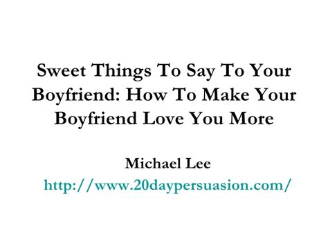 8 Sweet Things To Say To Your Boyfriend by Things To Say To Your Boyfriend