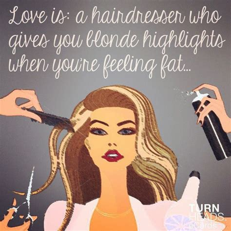 hairdresser day love is a hairdresser who gives you blonde highlights