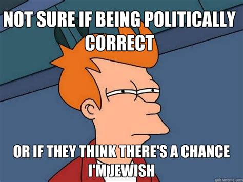 Politically Correct Meme - not sure if being politically correct or if they think