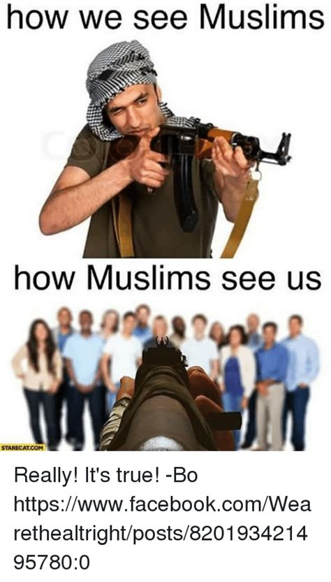 How To Meme A Video - how we see muslims how muslims see us starecatcom really