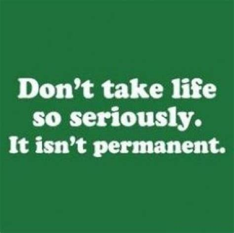 Seriosly You Don T To dont take seriously quotes quotesgram
