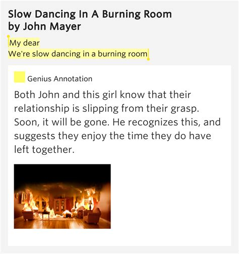 mayer in a burning room lyrics my dear we re in in a burning room