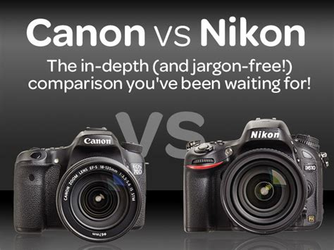which is best canon or nikon canon vs nikon the dslr comparison you ve been waiting