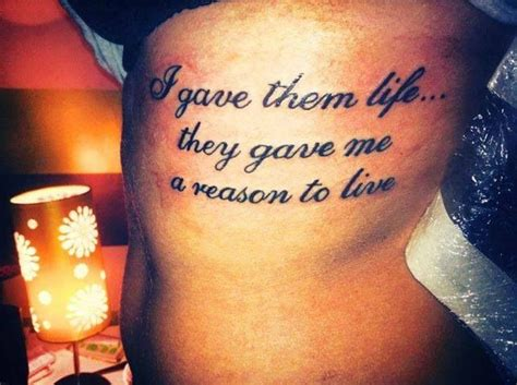 tattoo quotes about loving your child i gave them life they gave me a reason to live tattoo