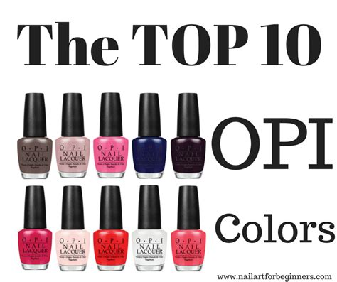 top colors top 10 opi colors nail art for beginners