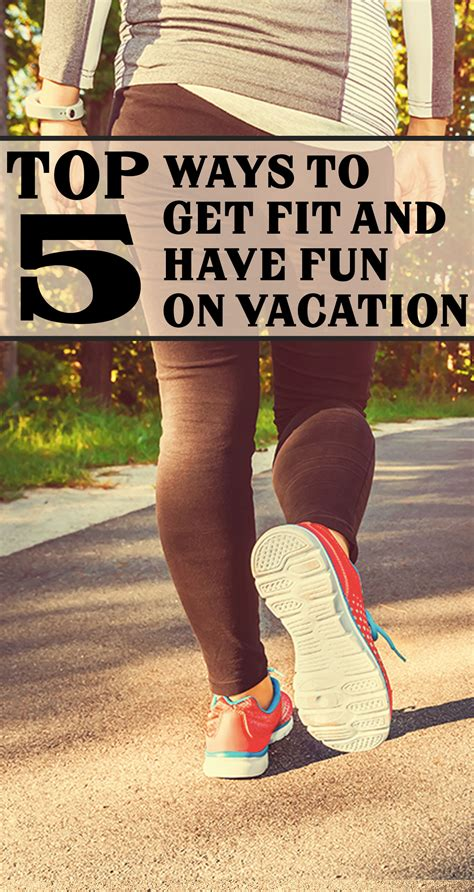 best ways to get fit top 5 ways to get fit and on vacation