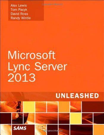 microsoft lync server 2013 enhancements lync content book microsoft lync server 2013 unleashed the