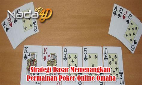 strategi dasar memenangkan permainan poker  omaha unsur popo