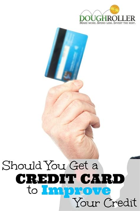 what of should you get should you get a credit card to improve your credit