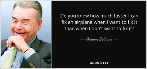 How Can I Do Mba When I M In H1 by Gordon Bethune Quote Do You How Much Faster I Can