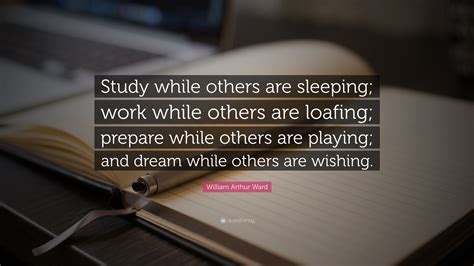 william arthur ward quote study    sleeping work    loafing