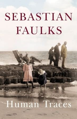 human traces human traces by sebastian faulks reviews discussion bookclubs lists
