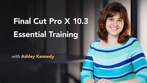 tutorial final cut pro 10 3 download lynda final cut pro x 10 3 essential training