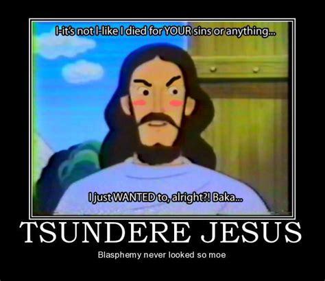 Mean Jesus Meme - image 169159 tsundere know your meme
