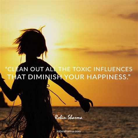 Clean out all the toxic influences that diminish your ...