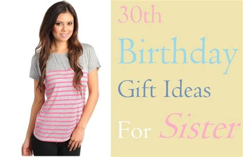 find top ten 30th birthday gift ideas for him 30th birthday gift ideas for sister