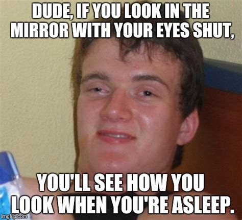 Looking In The Mirror Meme - 10 guy meme imgflip