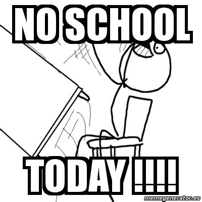 School Today Meme - meme desk flip rage guy no school today 1920651