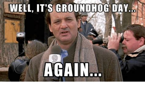 groundhog day all again meaning well it s groundhog day again meme on sizzle