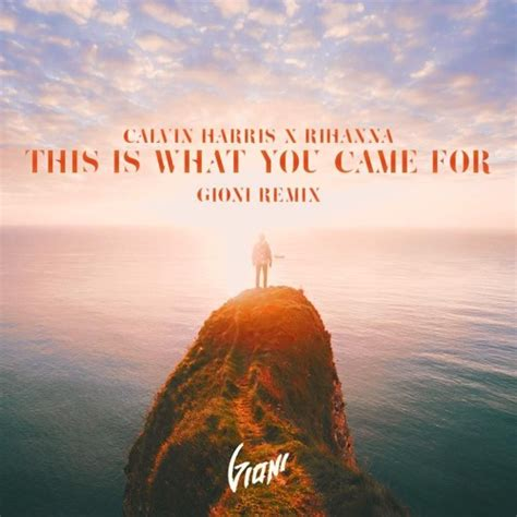 free download this is what you came for this is what you came for gioni remix free download by