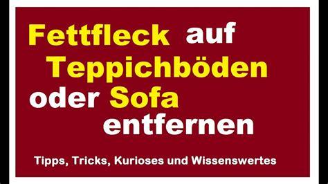 Fettflecken Aus Sofa Entfernen by Fettfleck Teppich Sofa Entfernen Fettflecken