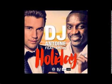 download mp3 holiday dj antoine dj antoine feat akon holiday new 2015 youtube