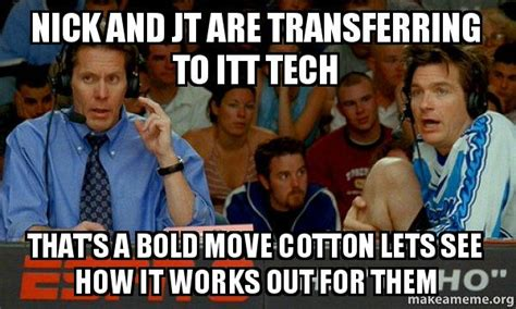 Itt Tech Meme - nick and jt are transferring to itt tech that s a bold