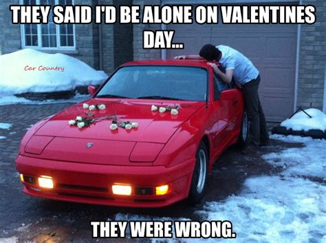 Meme Car - valentine s day humor who needs a date when you have a beautiful car happy valentine s day