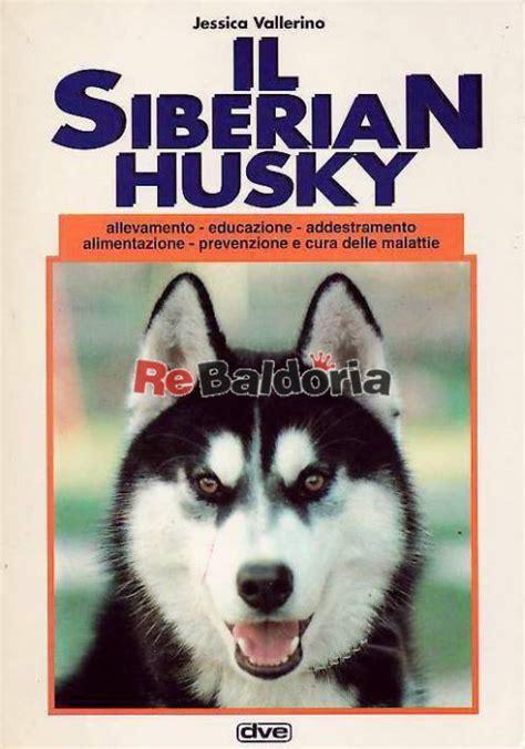 alimentazione siberian husky il siberian husky allevamento educazione addestramento