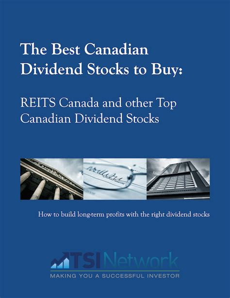 the best dividend stocks the best canadian dividend stocks to buy reits canada and