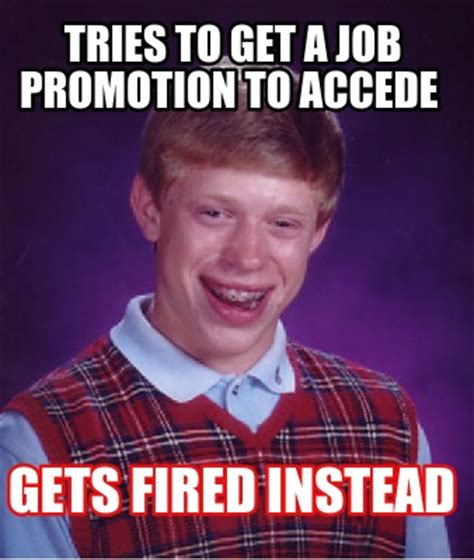 Fired Meme - meme creator tries to get a job promotion to accede gets