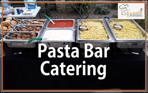 pasta bar toppings pasta bar italian food catering elegante catering