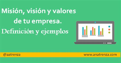 mision vision y valor es de una empresa misi 243 n visi 243 n y valores de una empresa definici 243 n y