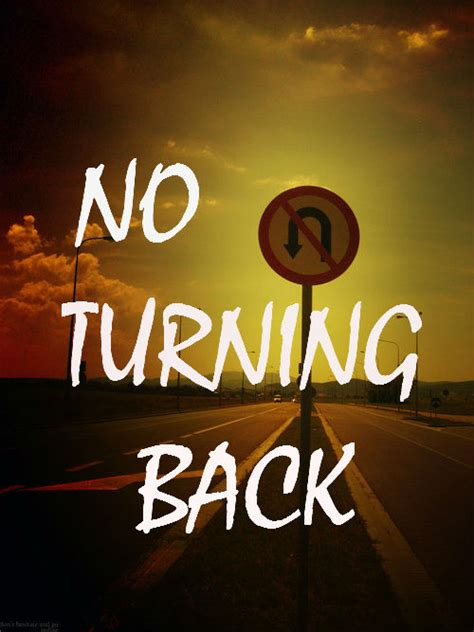 no turning back no turning back quotes quotesgram